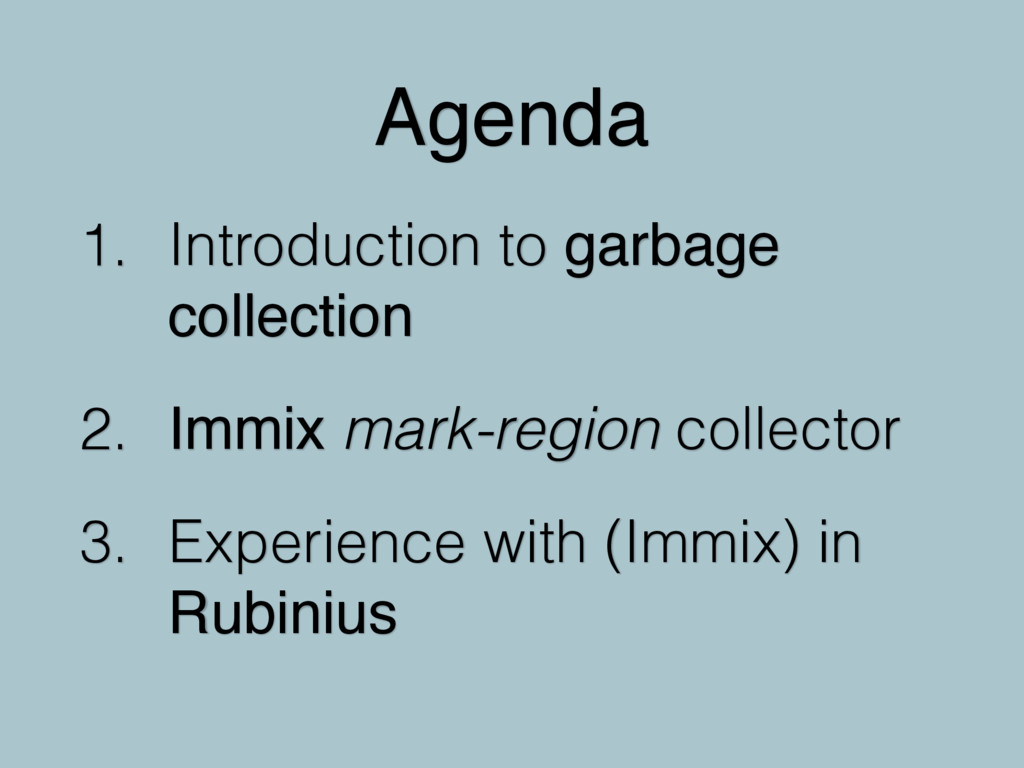 1. Introduction to garbage collection 2. Immix ...