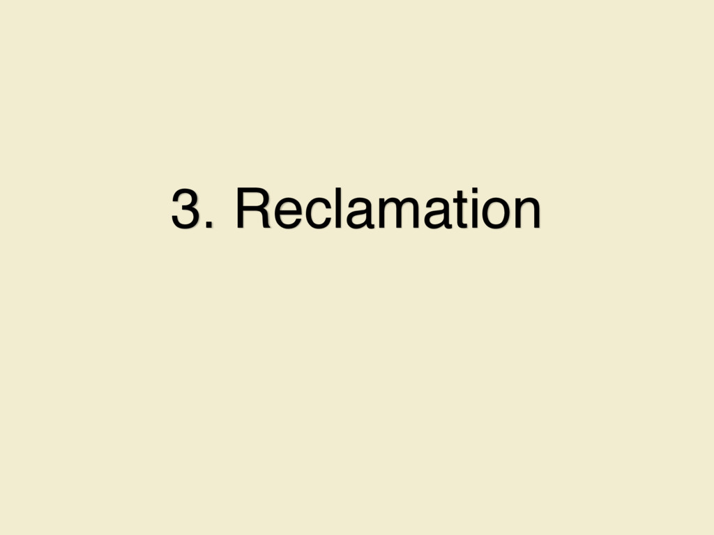 3. Reclamation