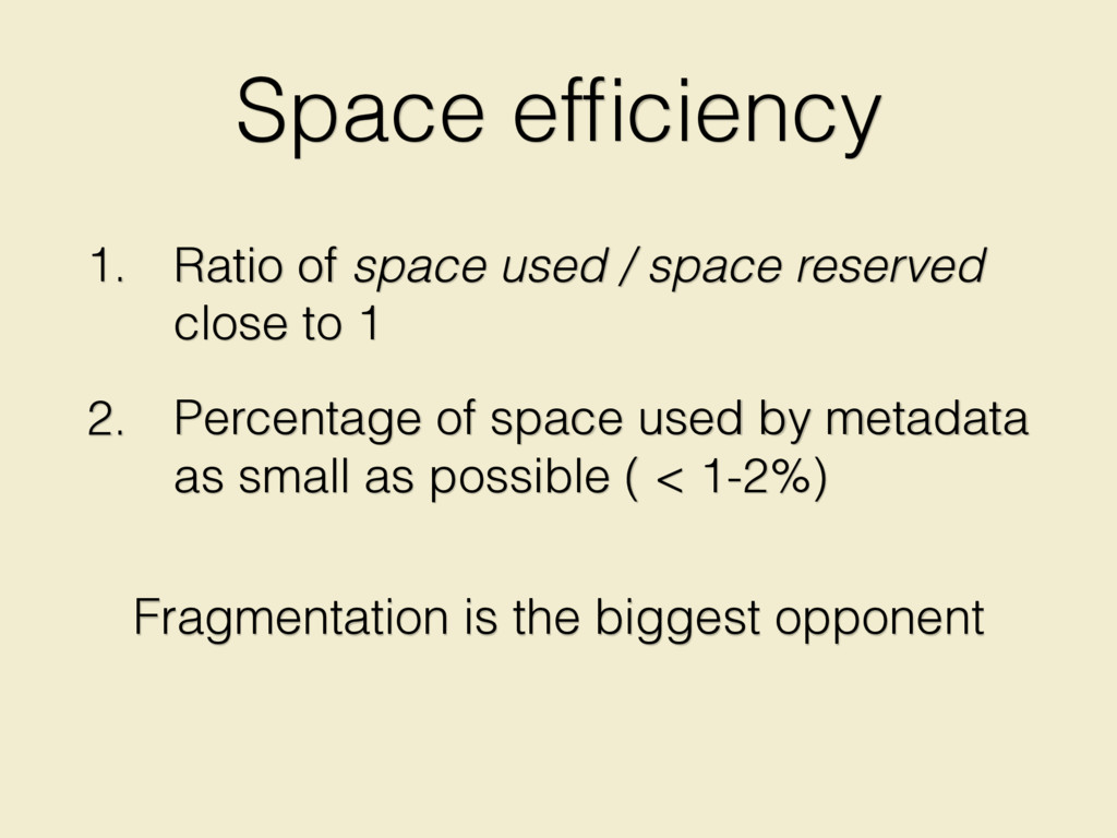 Space efficiency 1. Ratio of space used / space ...