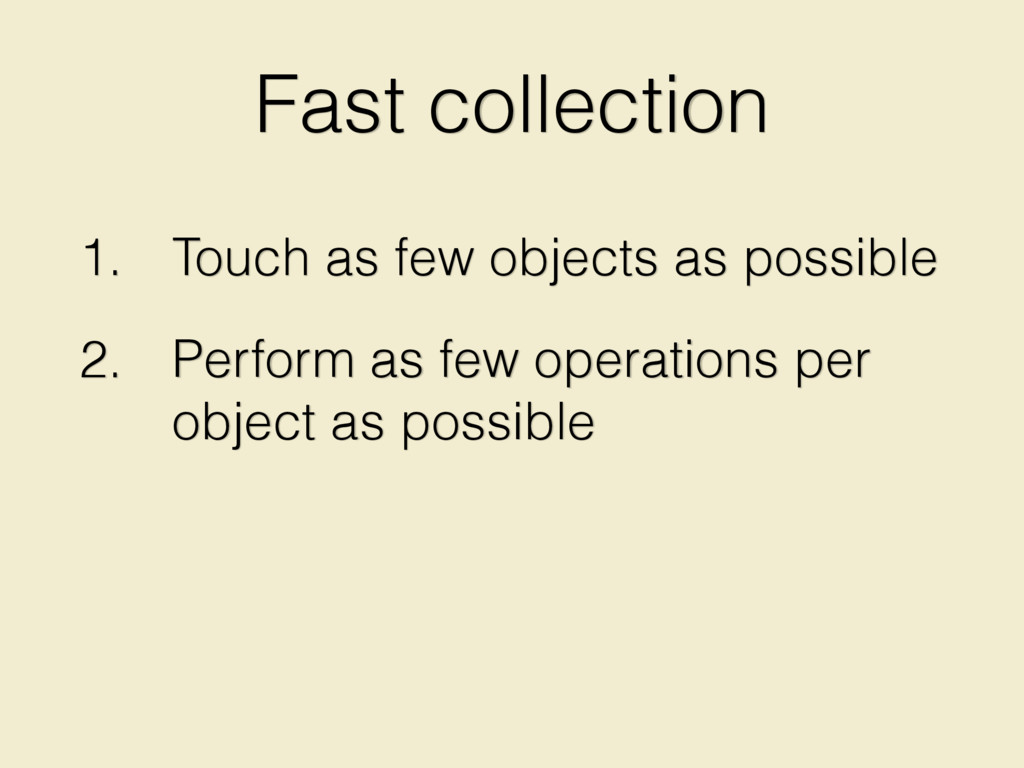 Fast collection 1. Touch as few objects as poss...