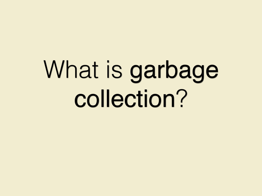 What is garbage collection?