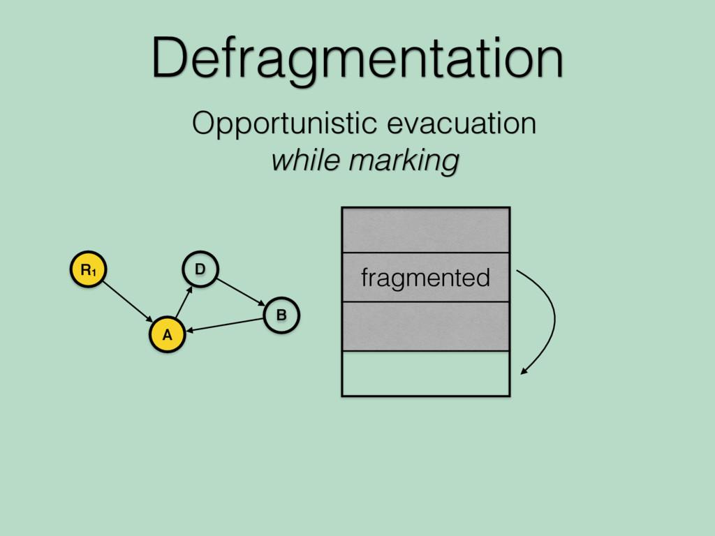 Defragmentation Opportunistic evacuation while ...