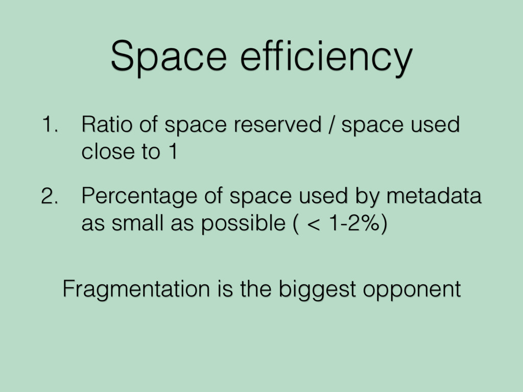 Space efficiency 1. Ratio of space reserved / sp...