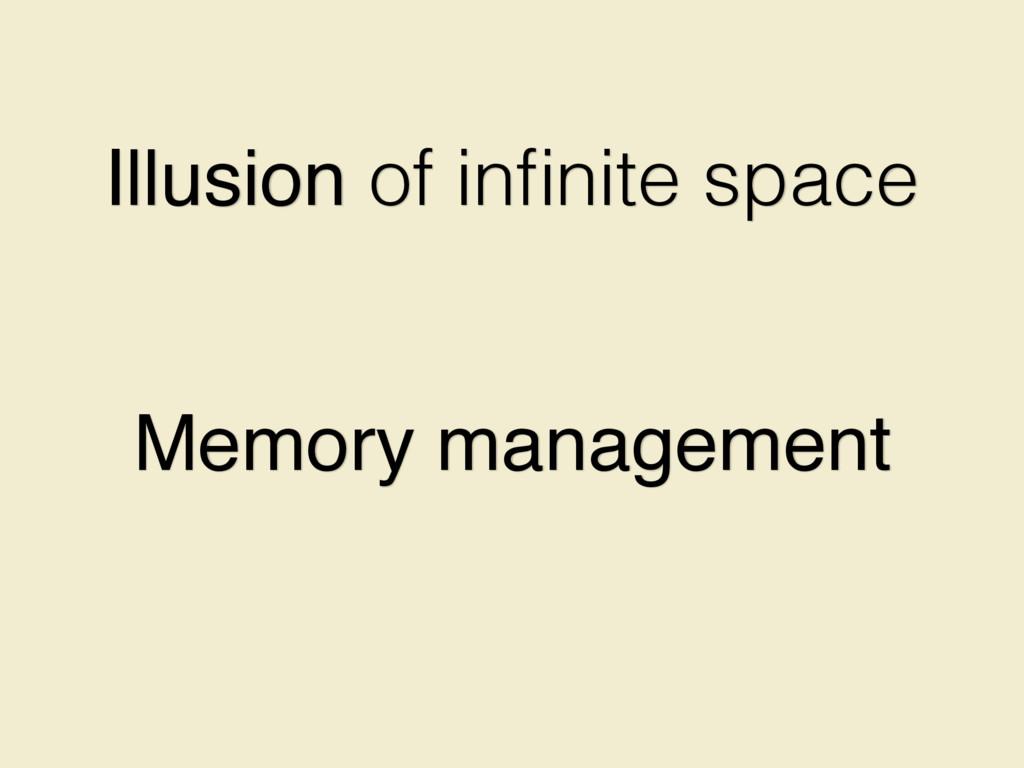 Illusion of infinite space Memory management