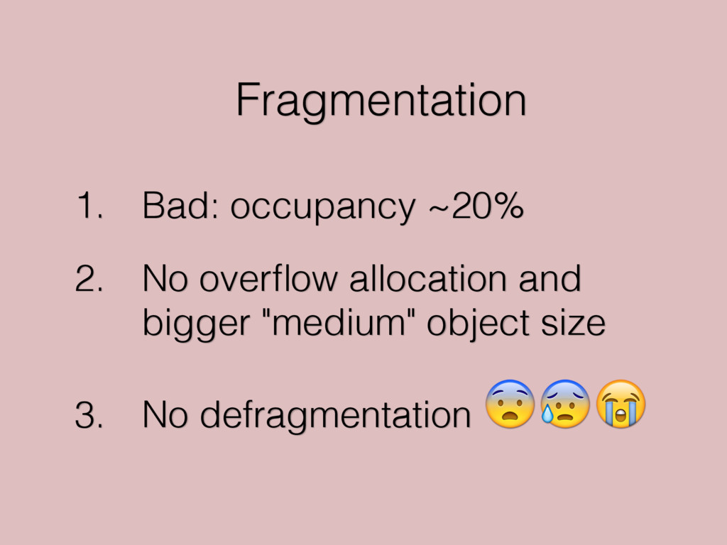 Fragmentation 1. Bad: occupancy ~20% 2. No over...