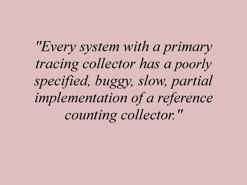 """""""Every system with a primary tracing collector ..."""