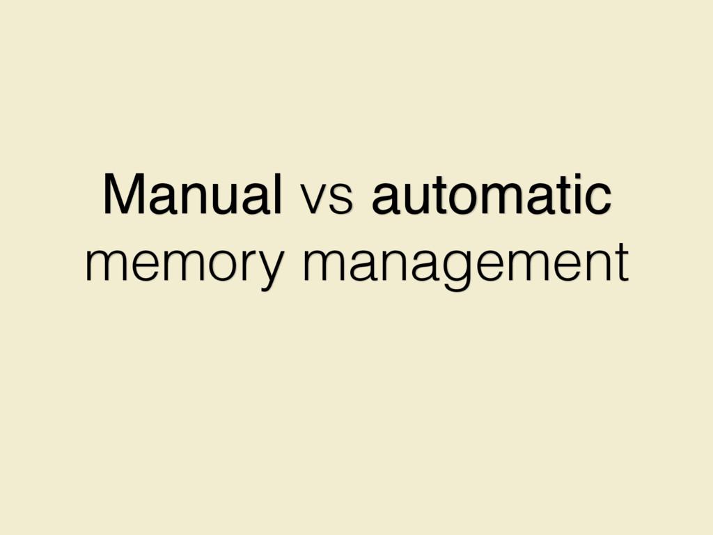 Manual vs automatic memory management