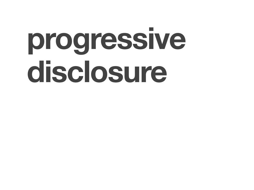 progressive disclosure