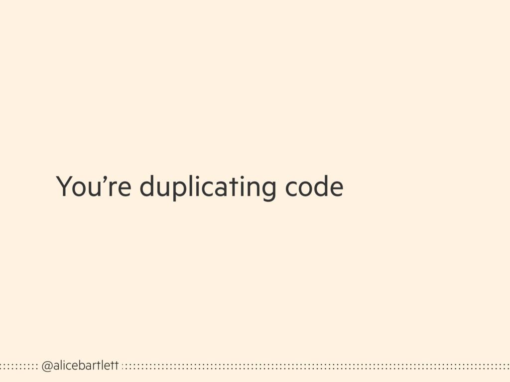You're duplicating code @alicebartlett