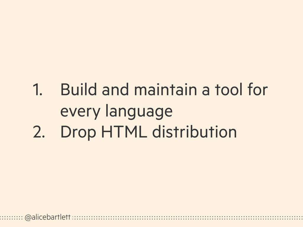 1. Build and maintain a tool for every language...