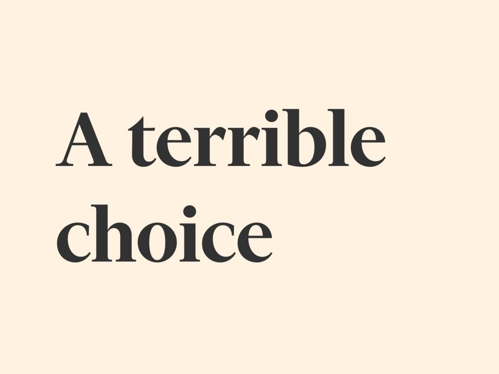 A terrible choice