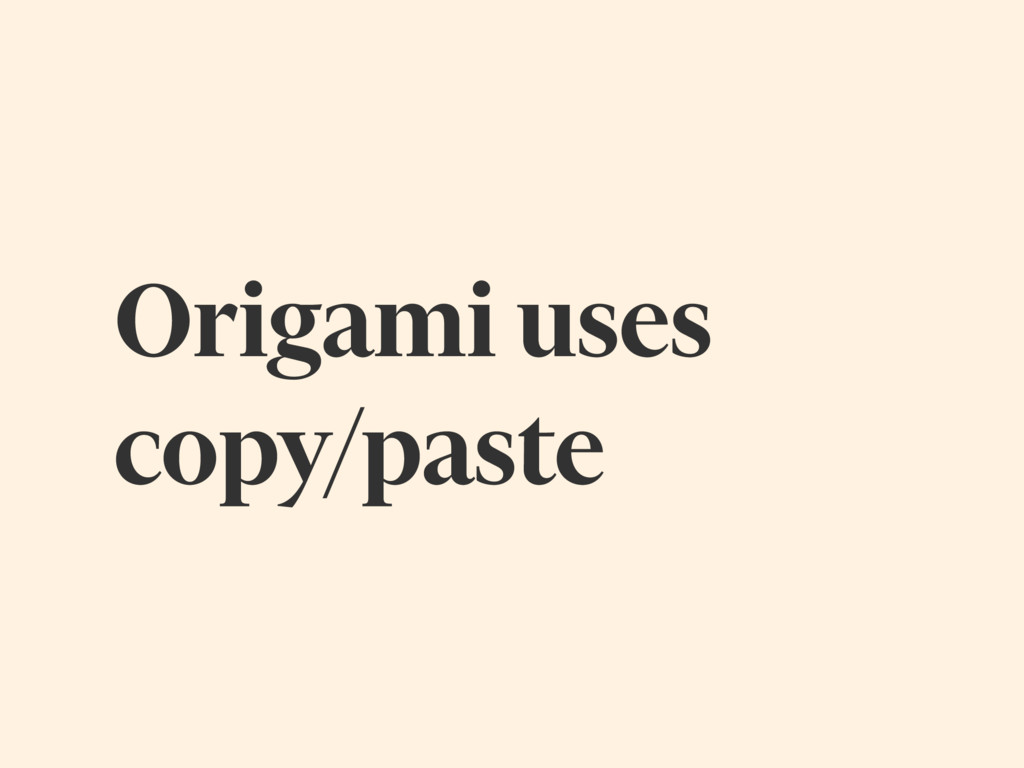 Origami uses copy/paste