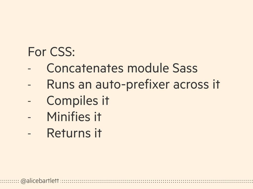 For CSS: - Concatenates module Sass - Runs an a...