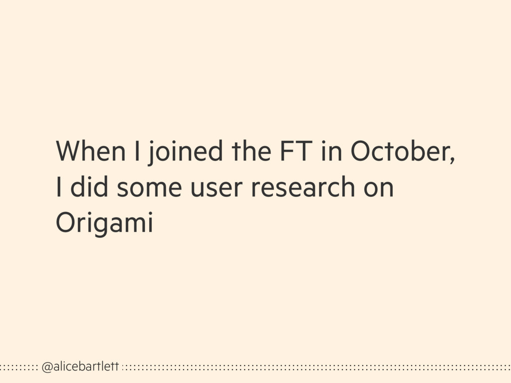 When I joined the FT in October, I did some use...