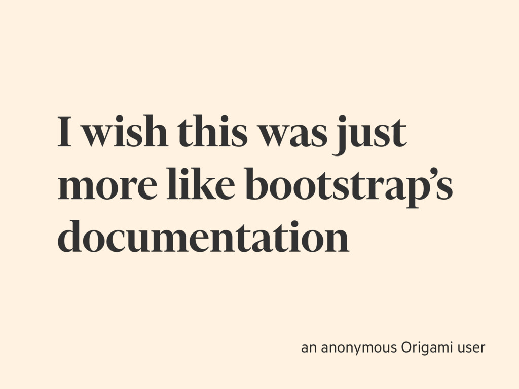 I wish this was just more like bootstrap's docu...