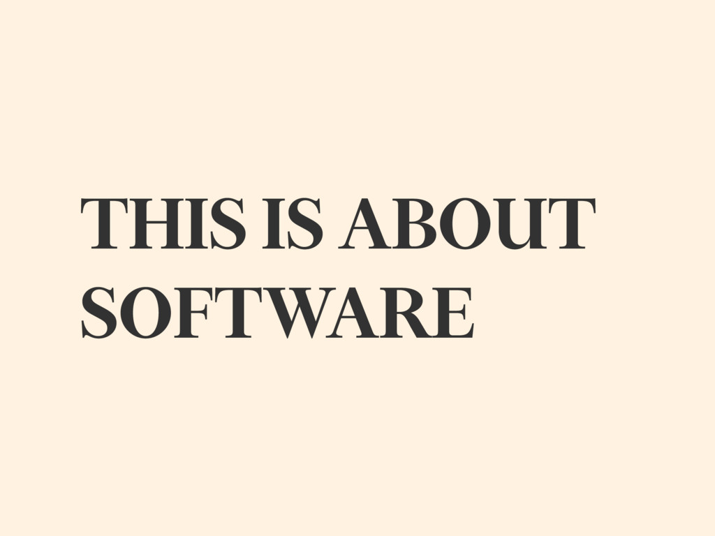 THIS IS ABOUT SOFTWARE