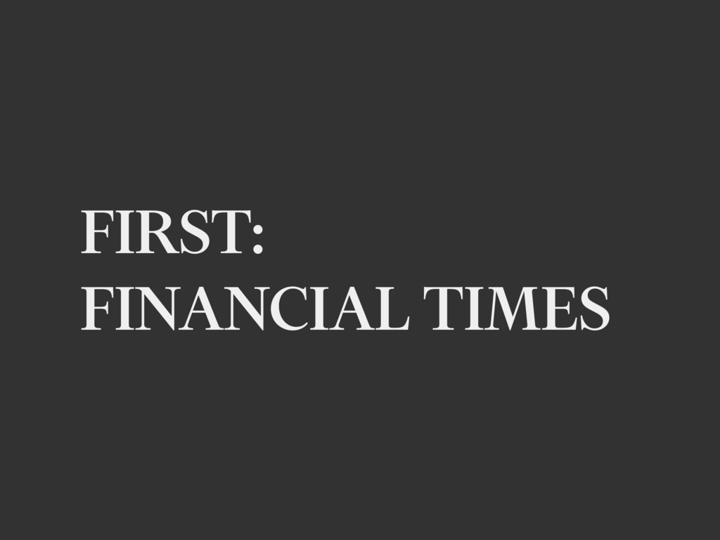 FIRST: FINANCIAL TIMES