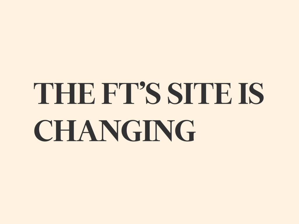 THE FT'S SITE IS CHANGING