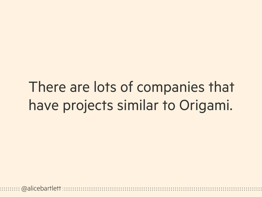 There are lots of companies that have projects ...
