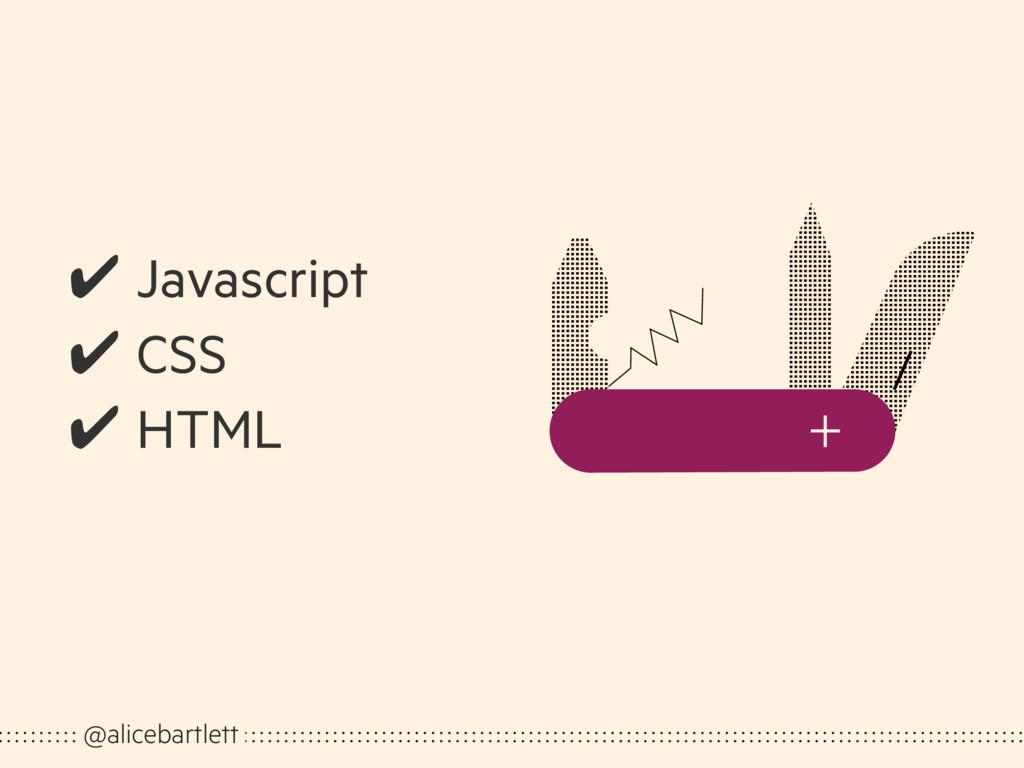 @alicebartlett ✔ Javascript ✔ CSS ✔ HTML