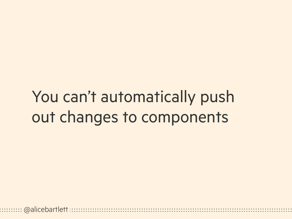 You can't automatically push out changes to com...