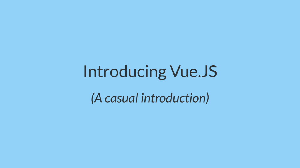 Introducing Vue.JS (A casual introduction)