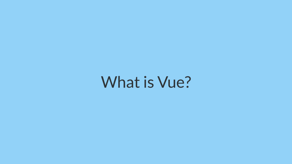 What is Vue?