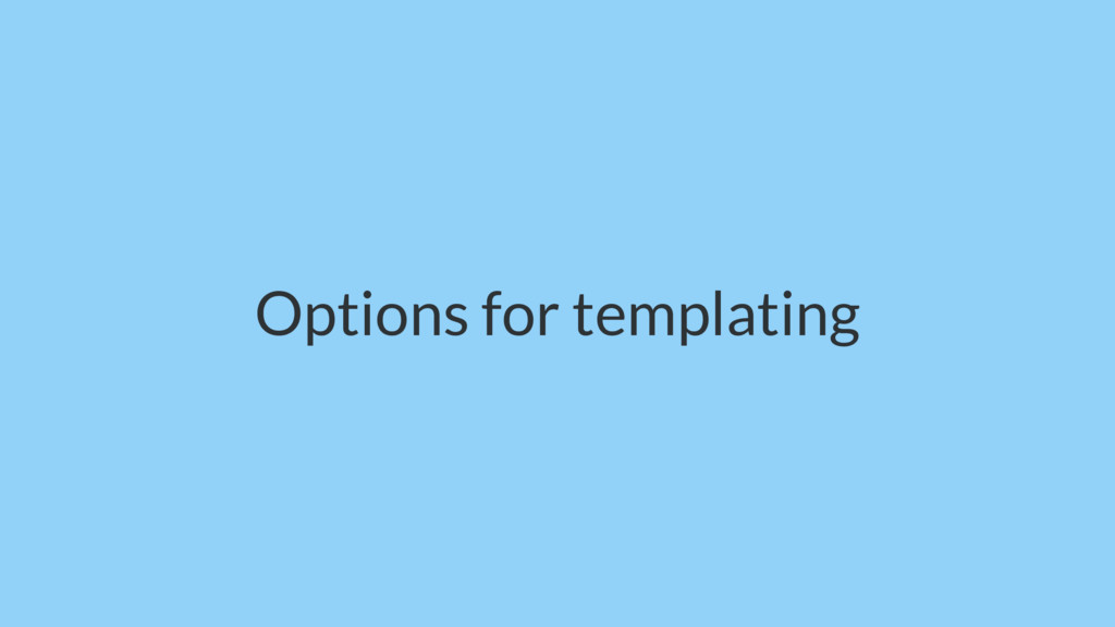 Options for templating