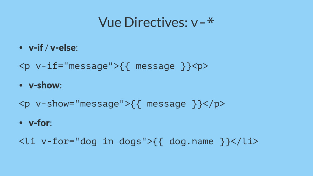 "Vue Directives: v-* • v-if / v-else: <p v-if=""m..."