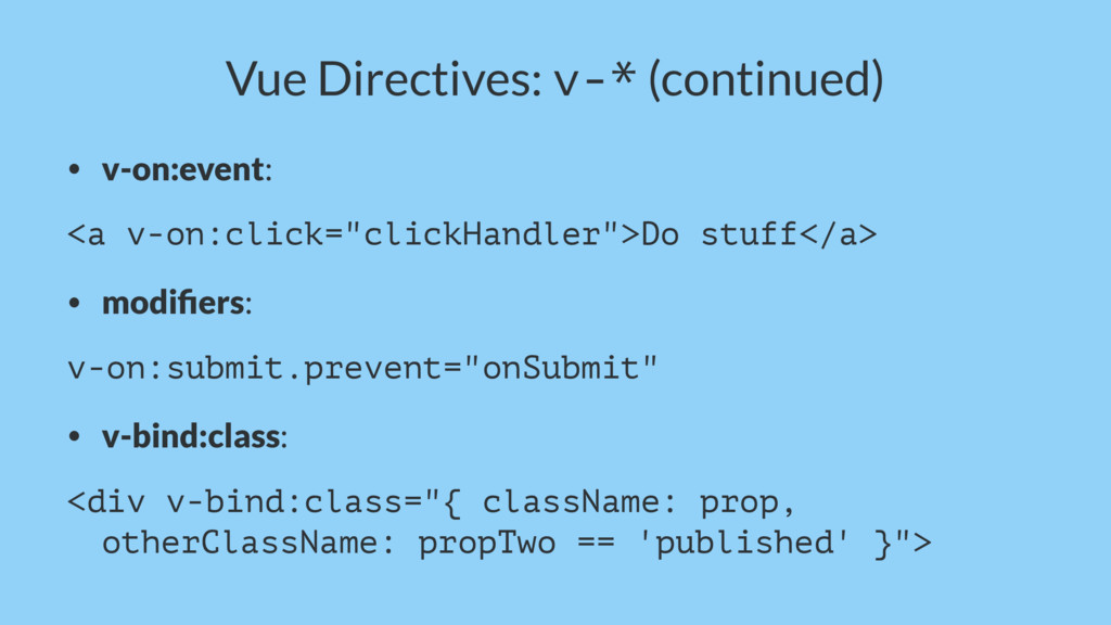 Vue Directives: v-* (continued) • v-on:event: <...