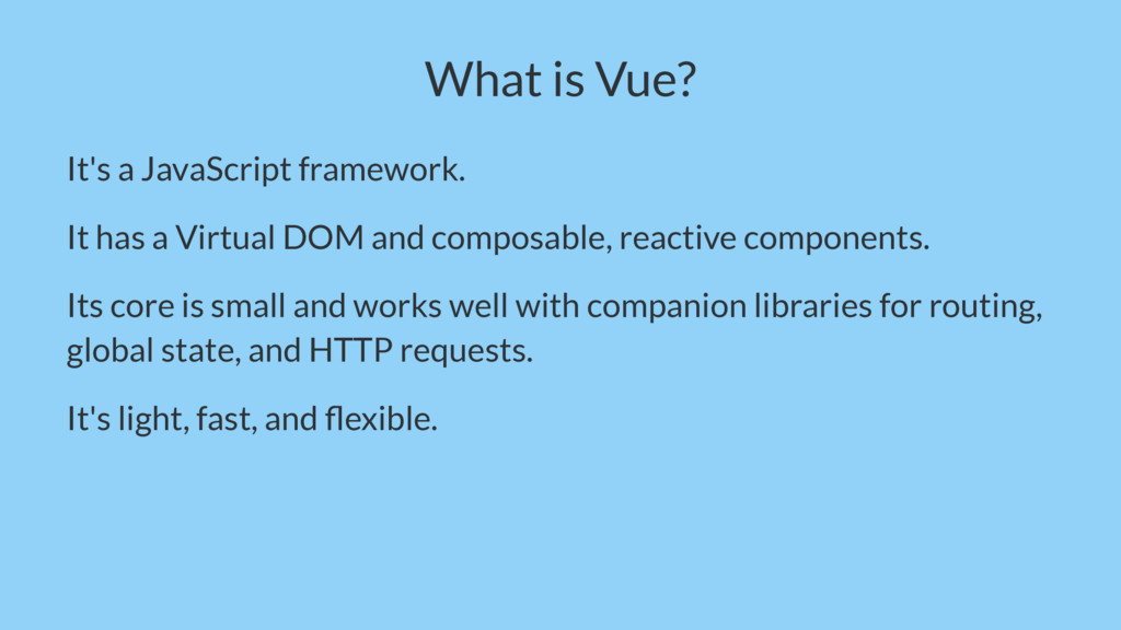 What is Vue? It's a JavaScript framework. It ha...
