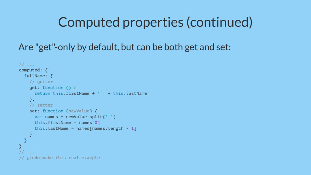 "Computed properties (continued) Are ""get""-only ..."