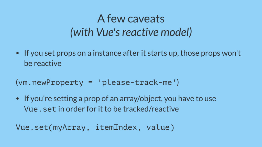 A few caveats (with Vue's reactive model) • If ...
