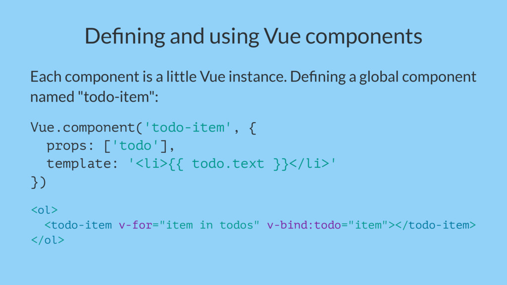 Defining and using Vue components Each component...