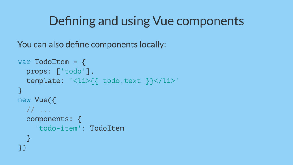 Defining and using Vue components You can also d...