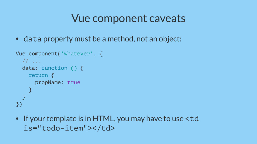 Vue component caveats • data property must be a...