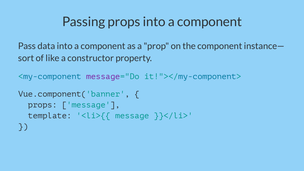 Passing props into a component Pass data into a...