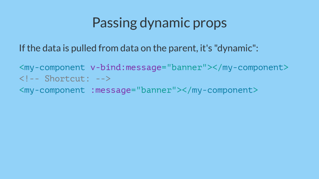Passing dynamic props If the data is pulled fro...