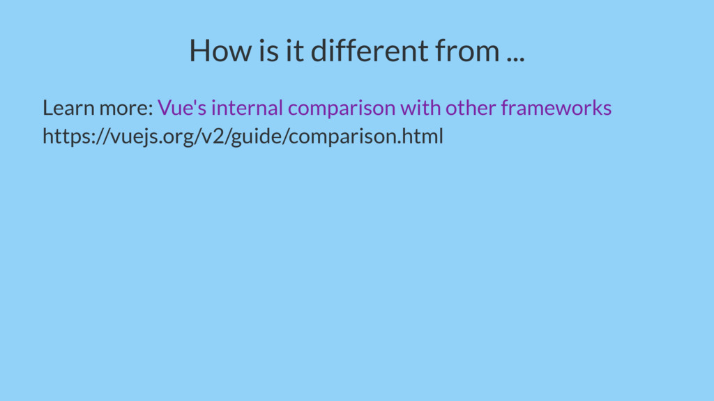 How is it different from ... Learn more: Vue's ...