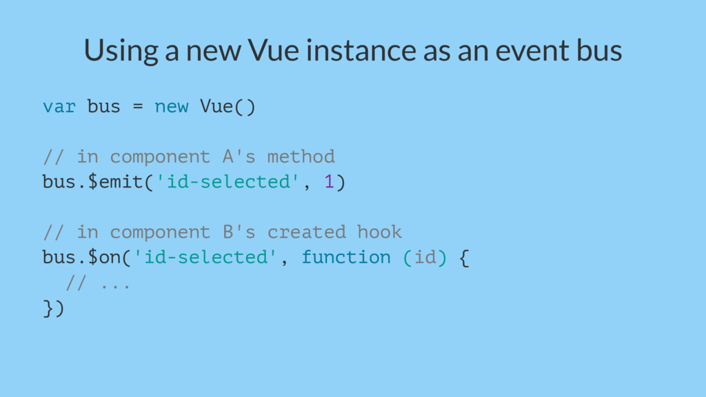 Using a new Vue instance as an event bus var bu...
