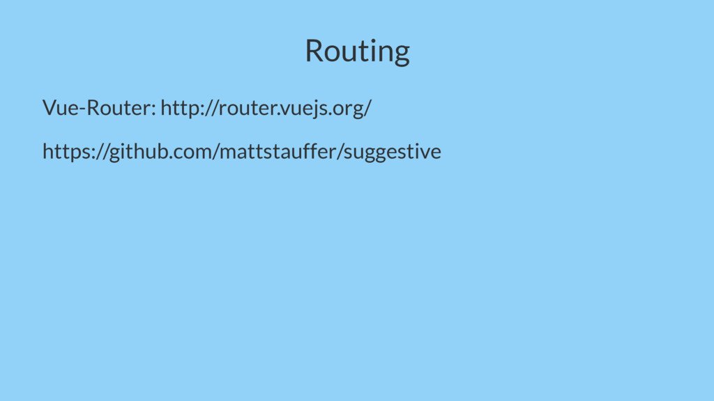 Routing Vue-Router: http://router.vuejs.org/ ht...