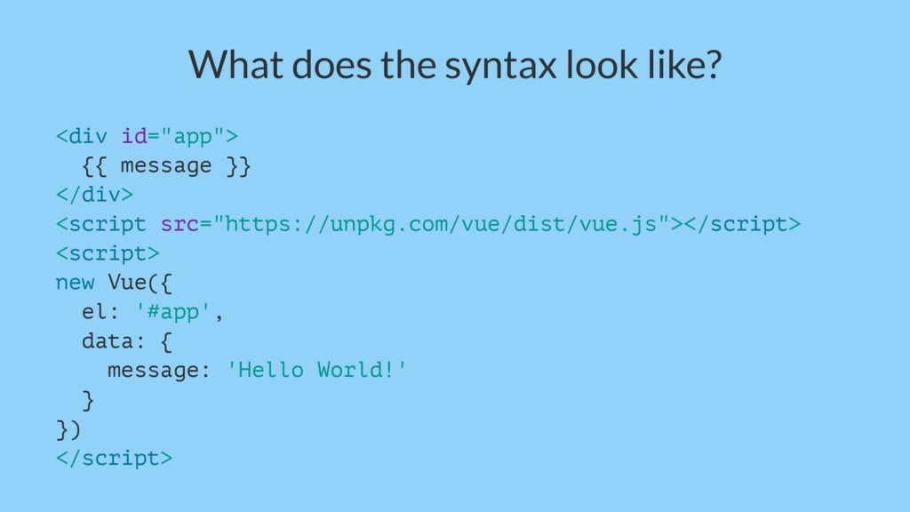 "What does the syntax look like? <div id=""app""> ..."