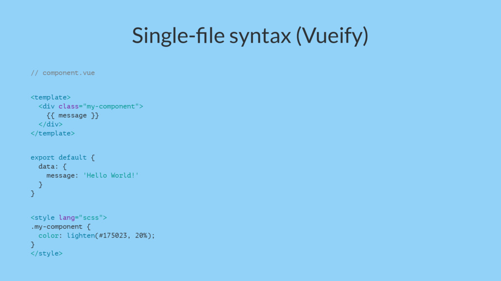 Single-file syntax (Vueify) // component.vue <te...