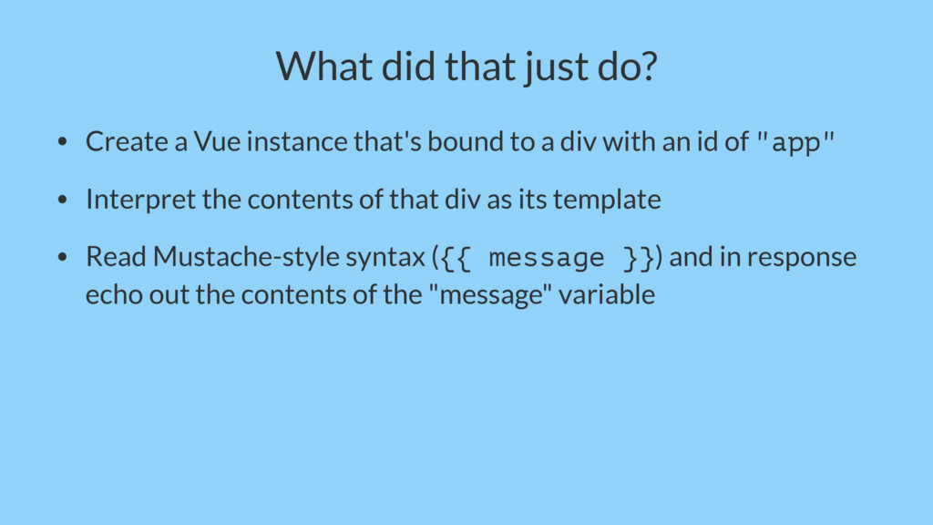 What did that just do? • Create a Vue instance ...