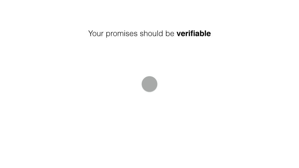 Your promises should be verifiable