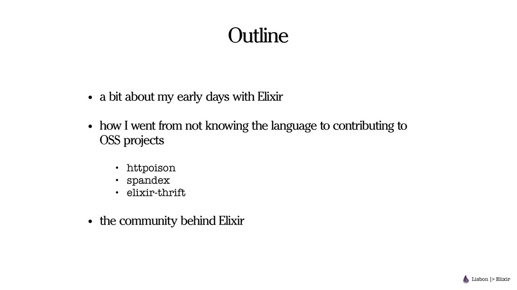 Outline Lisbon |> Elixir • a bit about my early...