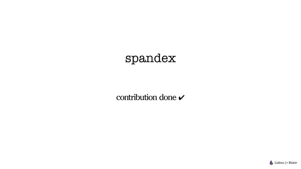 spandex contribution done ✔ Lisbon |> Elixir