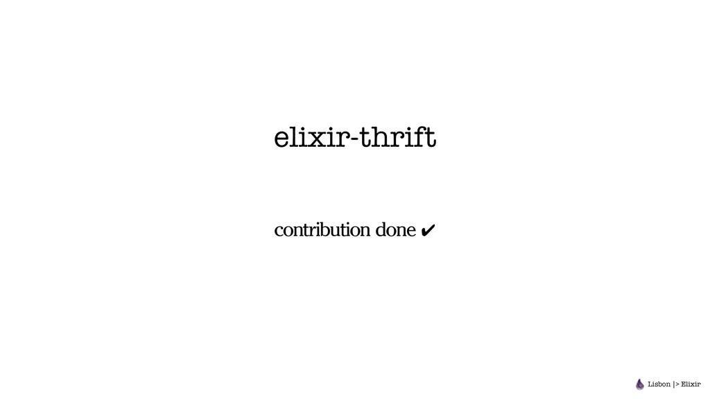 elixir-thrift contribution done ✔ Lisbon |> Eli...