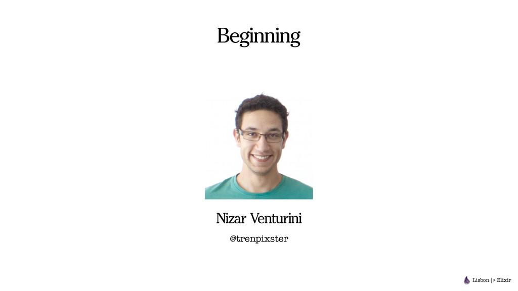 Beginning Lisbon |> Elixir Nizar Venturini @tre...