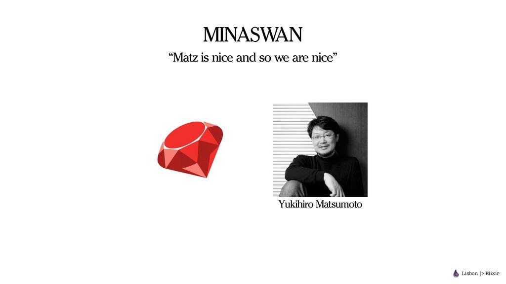 "MINASWAN ""Matz is nice and so we are nice"" Yuki..."